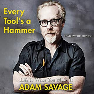 Every Tool's a Hammer     Lessons from a Lifetime of Making              By:                                                                                                                                 Adam Savage                               Narrated by:                                                                                                                                 Adam Savage                      Length: 7 hrs and 45 mins     284 ratings     Overall 4.9