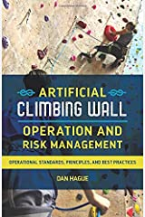 Artificial Climbing Wall Operation and Risk Management: Operational Standards, Principles, and Best Practices Paperback