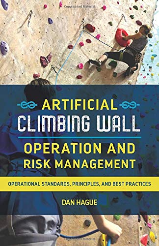 Artificial Climbing Wall Operation and Risk Management: Operational Standards, Principles, and Best...