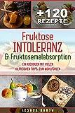 Fruktoseintoleranz & Fruktosemalabsorption: Ein Kochbuch mit 120 Rezepten und vielen hilfreichen Tipps, zum Wohlfühlen (inkl. Nährwertangaben)