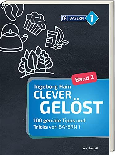 Clever gelöst 2: 100 geniale Tipps und Tricks von BAYERN 1 - Ratgeber