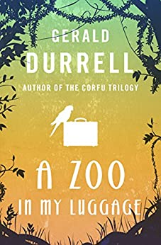 A Zoo in My Luggage (The Zoo Memoirs Book 1) by [Gerald Durrell]