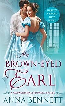 My Brown-Eyed Earl: A Wayward Wallflowers Novel (The Wayward Wallflowers Book 1) by [Anna Bennett]