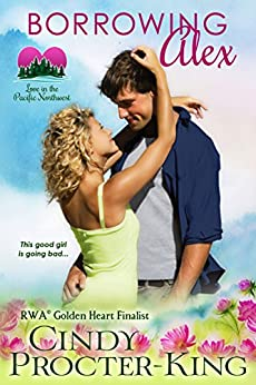 [Cindy Procter-King]のBorrowing Alex: An Opposites Attract Romantic Comedy (Love in the Pacific Northwest) (English Edition)
