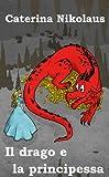 Il drago e la principessa (Italian Edition) (Kindle Edition)