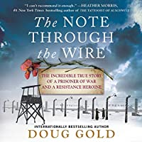 The Note Through the Wire: The Incredible True Story of a Prisoner of War and a Resistance Heroine - Library Edition