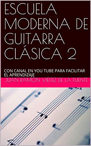 ESCUELA MODERNA DE GUITARRA CLÁSICA 2: CON CANAL EN YOU TUBE PARA FACILITAR EL APRENDIZAJE
