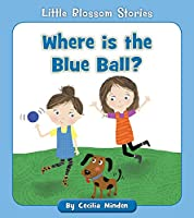 Where Is the Blue Ball? (Little Blossom Stories)