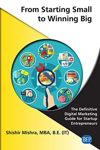 From Starting Small to Winning Big: The Definitive Digital Marketing Guide For Startup Entrepreneurs (ISSN) (English Edition)