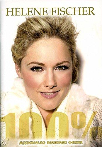 Helene Fischer - 100% (Songbuch, Songbook, Notenbuch, Noten) für Gesang, Klavier, Gitarre
