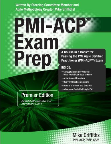 By Mike Griffiths - PMI-ACP Exam Prep: Rapid Learning to Pass the Pmi Agile Certified Practitioner (Pmi-acp) Exam - on Your First Try!: Premier Edition (3/16/12)