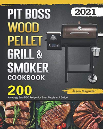 Pit Boss Wood Pellet Grill & Smoker Cookbook 2021: 200 Amazingly Easy BBQ Recipes for Smart People on A Budget