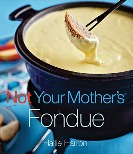 Not Your Mother's Fondue (English Edition)