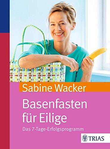 Wacker, Sabine<br />Basenfasten für Eilige: Das 7-Tage-Erfolgsprogramm
