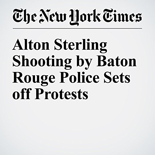 Alton Sterling Shooting by Baton Rouge Police Sets off Protests cover art