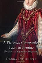 A Pictorial Companion to Lady in Ermine: The Story of Sofonisba Anguissola
