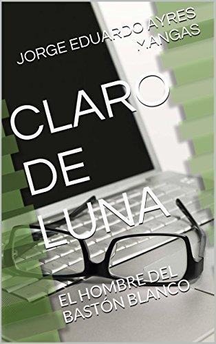 CLARO DE LUNA: EL HOMBRE DEL BASTÓN BLANCO (Spanish Edition)