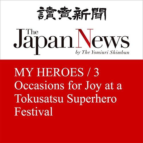 MY HEROES / 3 Occasions for Joy at a Tokusatsu Superhero Festival   Mishio Suzuki