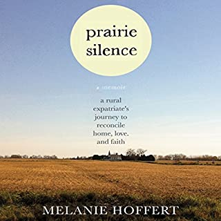 Prairie Silence     A Memoir              By:                                                                                                                                 Melanie M. Hoffert                               Narrated by:                                                                                                                                 Abby Craden                      Length: 7 hrs and 41 mins     28 ratings     Overall 3.7