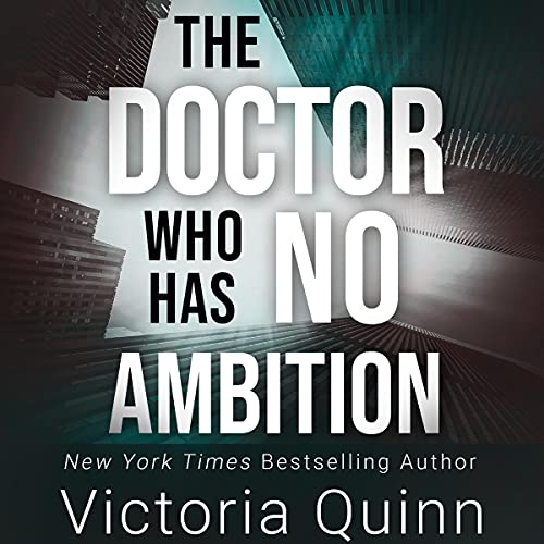 The Doctor Who Has No Ambition Audiobook By Victoria Quinn cover art