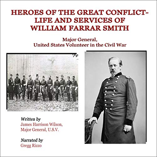 Heroes of the Great Conflict; Life and Services of William Farrar Smith, Major General, United States Volunteer in the Civil War  By  cover art