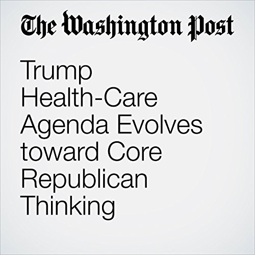 Trump Health-Care Agenda Evolves toward Core Republican Thinking cover art