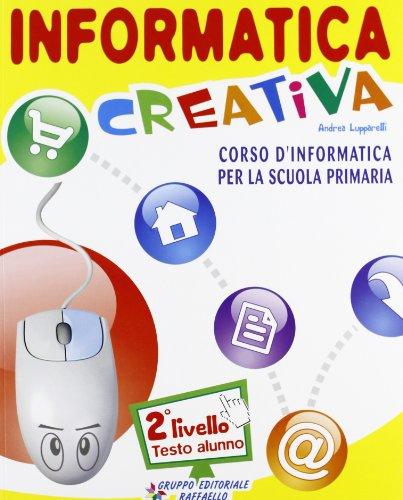 Informatica creativa. Livello 2. Per la Scuola elementare