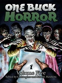 One Buck Horror: Volume Five by [Brendan Detzner, Michael A. Pignatella, Richard Thomas, Genevieve Taylor, Grá Linnaea, Michael Penkas, Kris M. Hawkins, Christopher Hawkins]