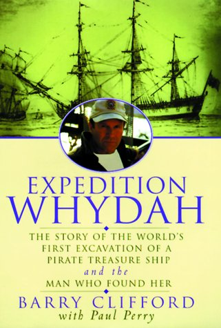 Expedition Whydah: The Story of the World's First Excavation of a Pirate Treasure Ship and the Man W