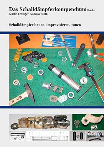 Das Schalldämpferkompendium Band 6: Schalldämpfer bauen, improvisieren, tunen