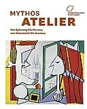 Mythos Atelier. Künstlerräume von Carl Spitzweg bis Bruce Nauman: Katalogbuch zur Ausstellung in der Staatsgalerie in Stuttgart vom 27.10.2012 bis 10.2.2013