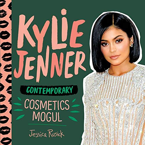 Kylie Jenner: Contemporary Cosmetics Mogul (Fashion Figures)