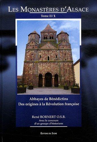 Les monastères d'Alsace : Tome 2, 1, Abbayes de Bénédictins des origines à la Révolution française