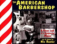 The American Barbershop: A Closer Look at a Disappearing Place 1883953146 Book Cover
