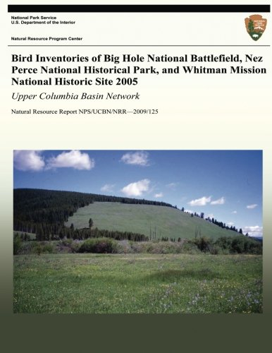 Bird Inventories of Big Hole National Battlefield, Nez Perce National Historical Park, and Whitman Mission National Historic Site 2005: Upper Columbia ... Natural Resource Report NPS/UCBN/NRR?2009/125