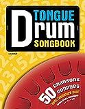 Tongue Drum Songbook: 50 Chansons connues et populaires