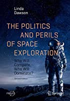 The Politics and Perils of Space Exploration: Who Will Compete, Who Will Dominate? (Springer Praxis Books)