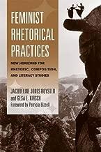 Feminist Rhetorical Practices: New Horizons for Rhetoric, Composition, and Literacy Studies (Studies in Rhetorics and Feminisms)