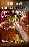 Il libro di cucina tedesca per diabetici con oltre 900 ricette: Il gusto esotico del cibo sano. Per principianti e avanzati
