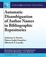 Automatic Disambiguation of Author Names in Bibliographic Repositories (Synthesis Lectures on Information Concepts, Retrieval, and Services)