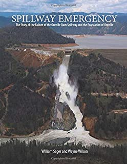 Spillway Emergency: The Story of the Failure of the Oroville Dam Spillway and the Evacuation of Oroville