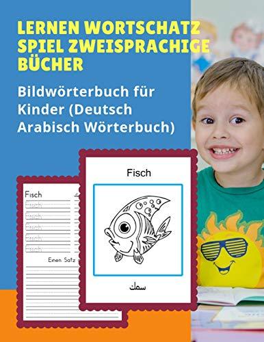 Lernen Wortschatz Spiel Zweisprachige Bücher Bildwörterbuch für Kinder (Deutsch Arabisch Wörterbuch): Dictionnaire enfant illustre 100 Grundwörtern ... anfanger, Babys, Kleinkinder Grundschüler.