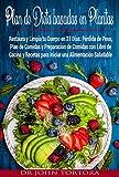 Plan de Dieta Basada en Plantas: Restaura y Limpia tu Cuerpo en 21 Días. Pérdida de Peso,Plan de Comidas y Preparación de Comidas con Libro de Cocina y Recetas para iniciar una Alimentación Saludable