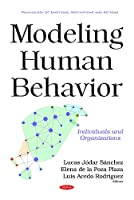 Modeling Human Behavior: Individuals and Organizations (Psychology of Emotions, Motivations and Actions)