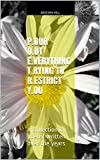 P.our O.ut E.verything T.rying to R.estrict Y.ou: A collection of poetry written over the years (English Edition)