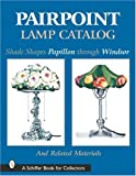 Pairpoint Lamp Catalog: Shade Shapes Papillon through Windsor and Related Material (A Schiffer Book for Collectors)