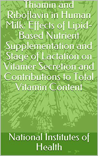 Thiamin and Riboflavin in Human Milk: Effects of Lipid-Based Nutrient Supplementation and Stage of Lactation on Vitamer Secretion and Contributions to Total Vitamin Content