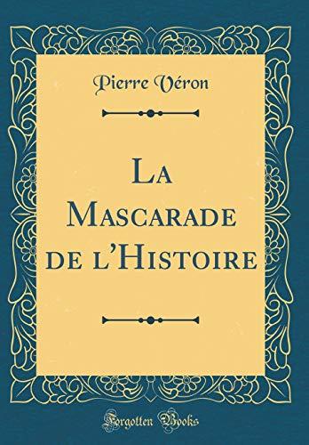 La Mascarade de l'Histoire (Classic Reprint)