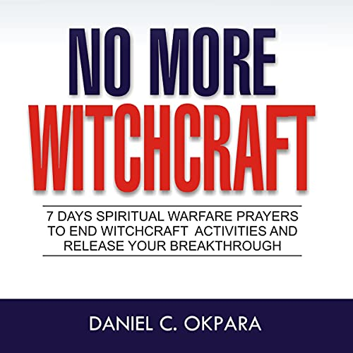 No More Witchcraft: 7 Days Spiritual Warfare Prayers to End Witchcraft Activities and Release Your Breakthrough cover art