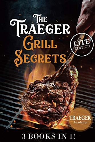 3 Books In 1 • The Traeger Grill Secrets • Lite Edition: The Complete Wood Pellet Smoker And Grill Cookbook • The Ultimate Guide • More than 400 delicious recipes of meat, fish and side dishes